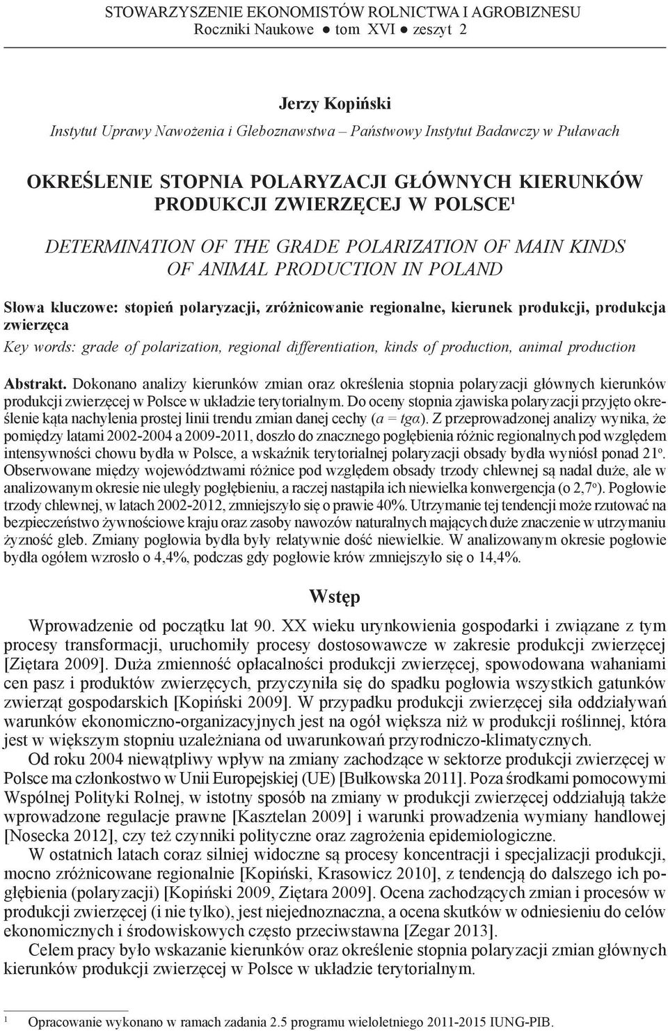 polaryzacji, zróżnicowanie regionalne, kierunek produkcji, produkcja zwierzęca Key words: grade of polarization, regional differentiation, kinds of production, animal production Abstrakt.