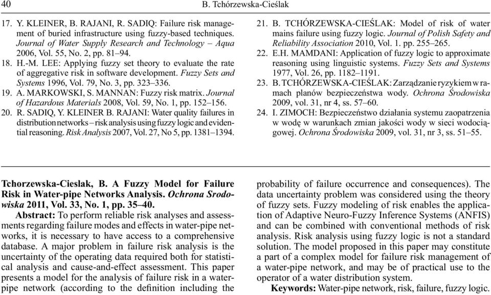 Fuzzy Sets and Systems 1996, Vol. 79, No. 3, pp. 323 336. 19. A. MARKOWSKI, S. MANNAN: Fuzzy risk matrix. Journal of Hazardous Materials 2008, Vol. 59, No. 1, pp. 152 156. 20. R. SADIQ, Y. KLEINER B.