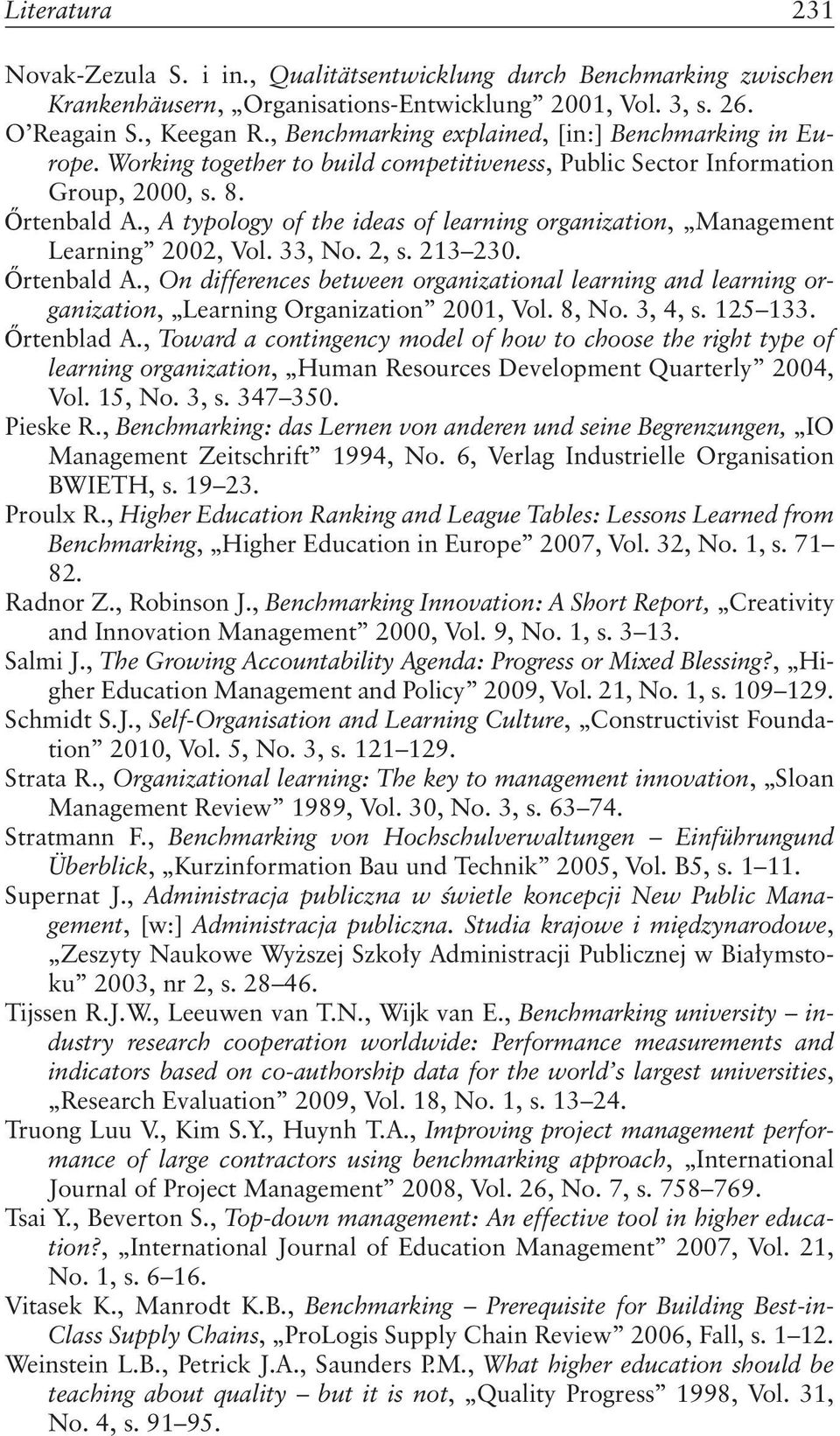 , A typology of the ideas of learning organization, Management Learning 2002, Vol. 33, No. 2, s. 213 230. Őrtenbald A.