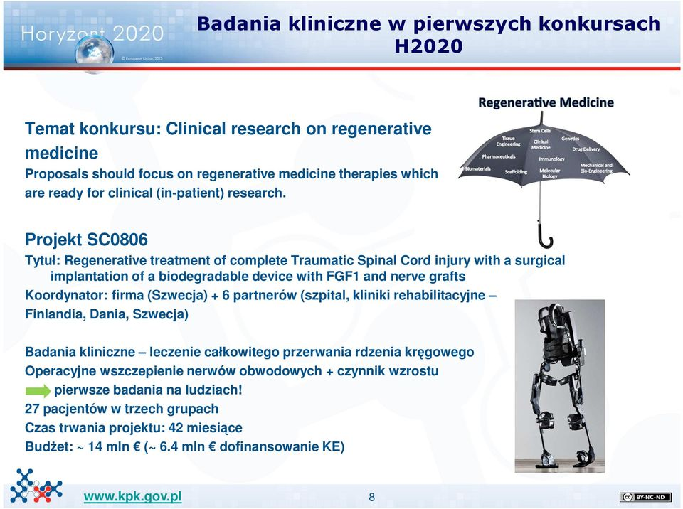 Projekt SC0806 Tytuł: Regenerative treatment of complete Traumatic Spinal Cord injury with a surgical implantation of a biodegradable device with FGF1 and nerve grafts Koordynator: firma
