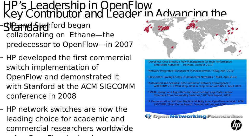 "worldwide DevoFlow: Cost-Effective Flow Management for High Performance Enterprise Networks,, HotNets, October 2010 Network Integrated Transparent TCP Accelerator, AINA, April 2010 ""ElasticTree:"