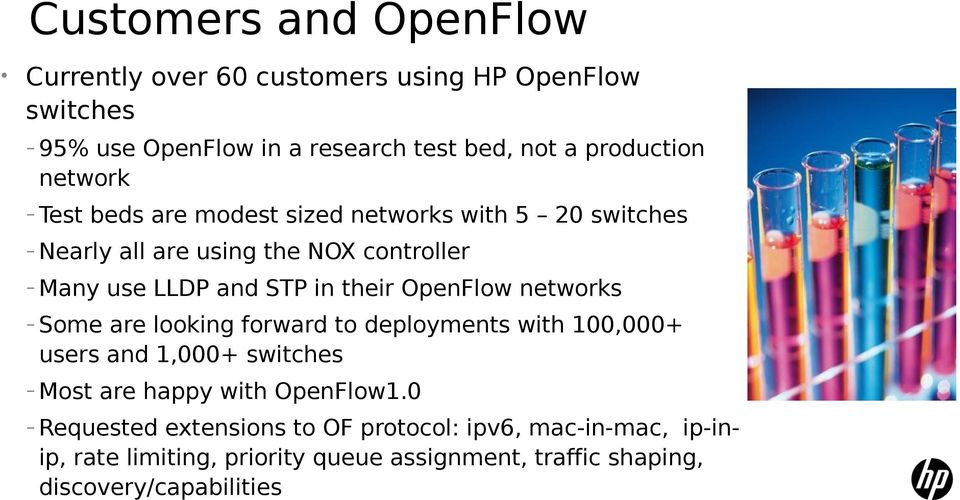 OpenFlow networks Some are looking forward to deployments with 100,000+ users and 1,000+ switches Most are happy with OpenFlow1.