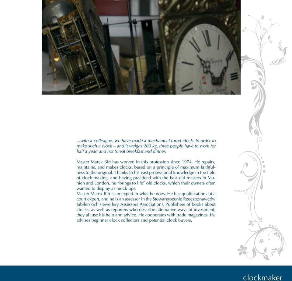 Thanks to his vast professional knowledge in the field of clock making, and having practiced with the best old masters in Munich and London, he brings to life old clocks, which their owners often