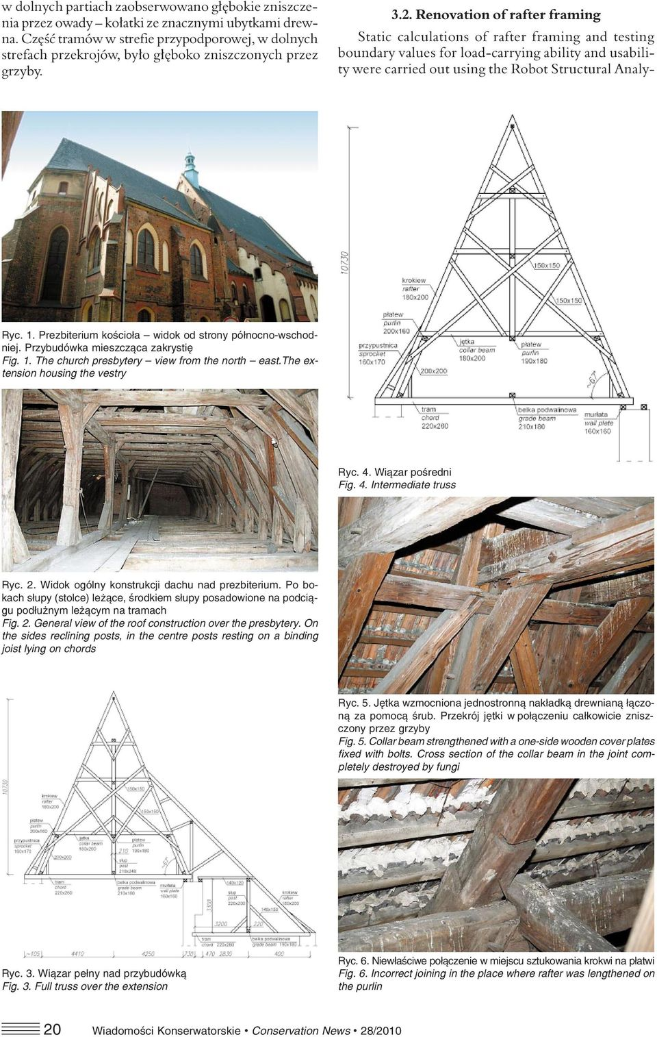 Renovation of rafter framing Static calculations of rafter framing and testing boundary values for load-carrying ability and usability were carried out using the Robot Structural Analy- Ryc. 1.