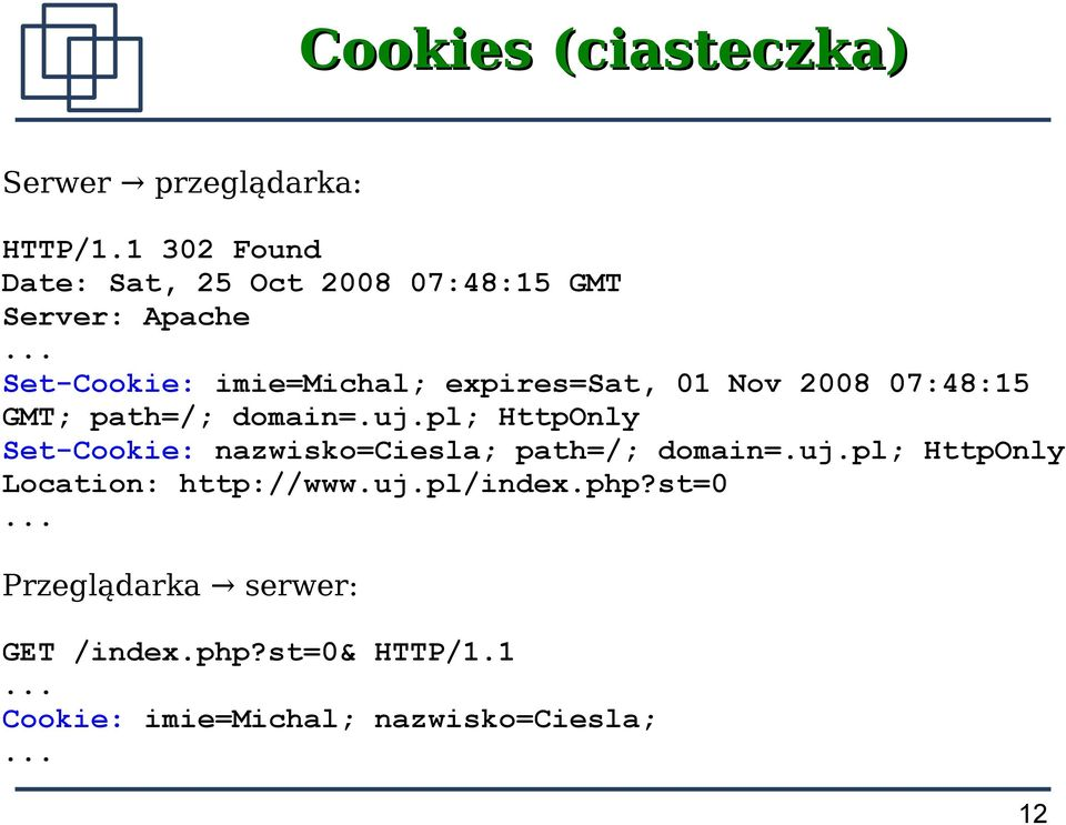 .. Set-Cookie: imie=michal; expires=sat, 01 Nov 2008 07:48:15 GMT; path=/; domain=.uj.