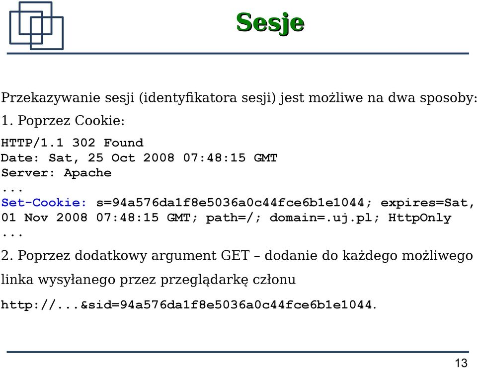 .. Set-Cookie: s=94a576da1f8e5036a0c44fce6b1e1044; expires=sat, 01 Nov 2008 07:48:15 GMT; path=/; domain=.uj.