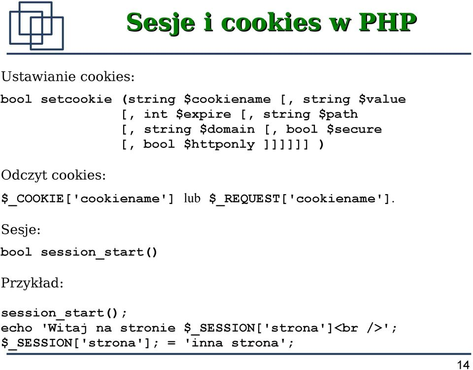 cookies: $_COOKIE['cookiename'] lub $_REQUEST['cookiename'].