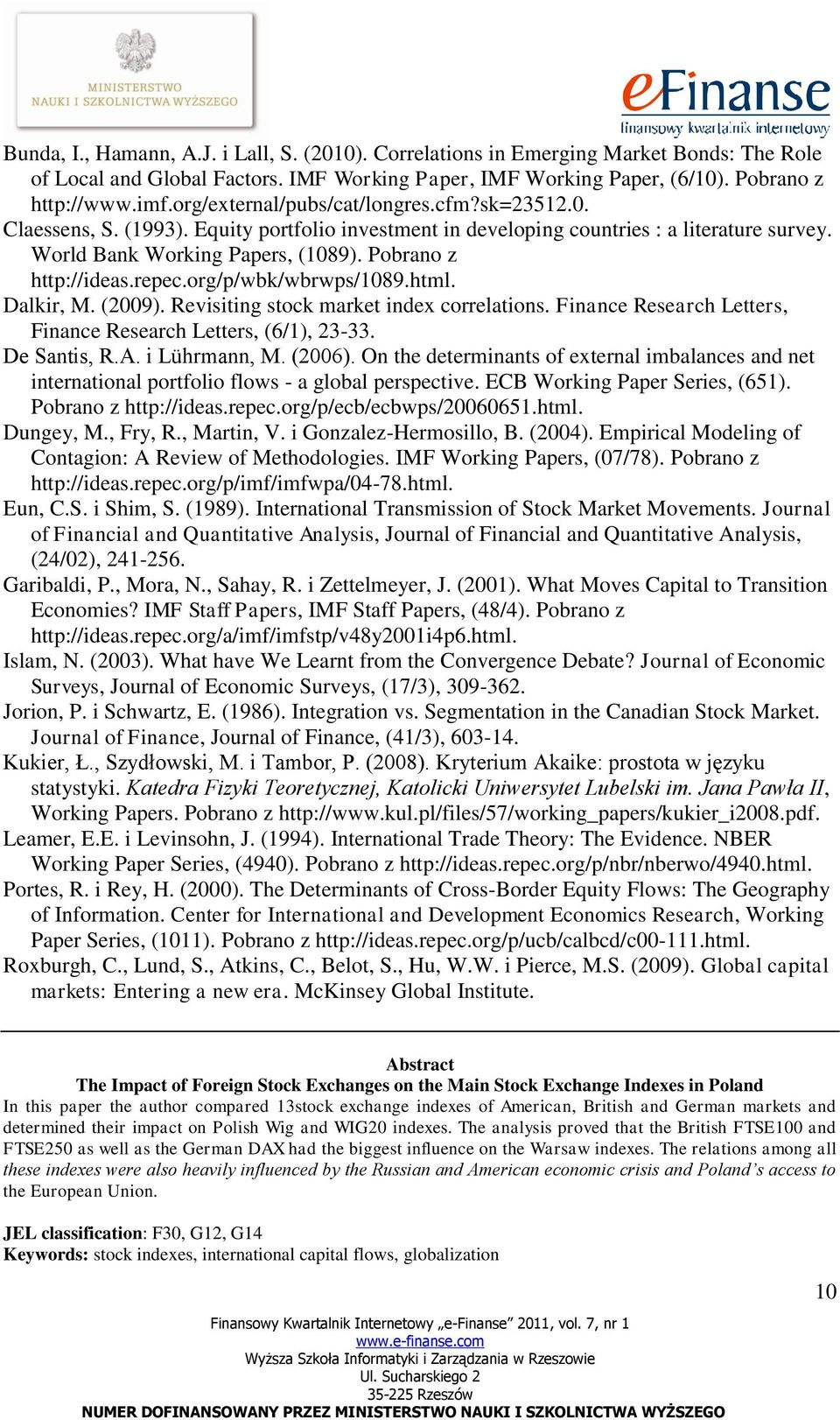 Pobrano z http://ideas.repec.org/p/wbk/wbrwps/1089.html. Dalkir, M. (09). Revisiting stock market index correlations. Finance Research Letters, Finance Research Letters, (6/1), 2333. De Santis, R.A.