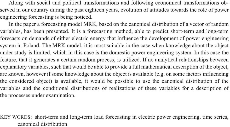 It is a forecasting method, able to predict short-term and long-term forecasts on demands of either electric energy that influence the development of power engineering system in Poland.