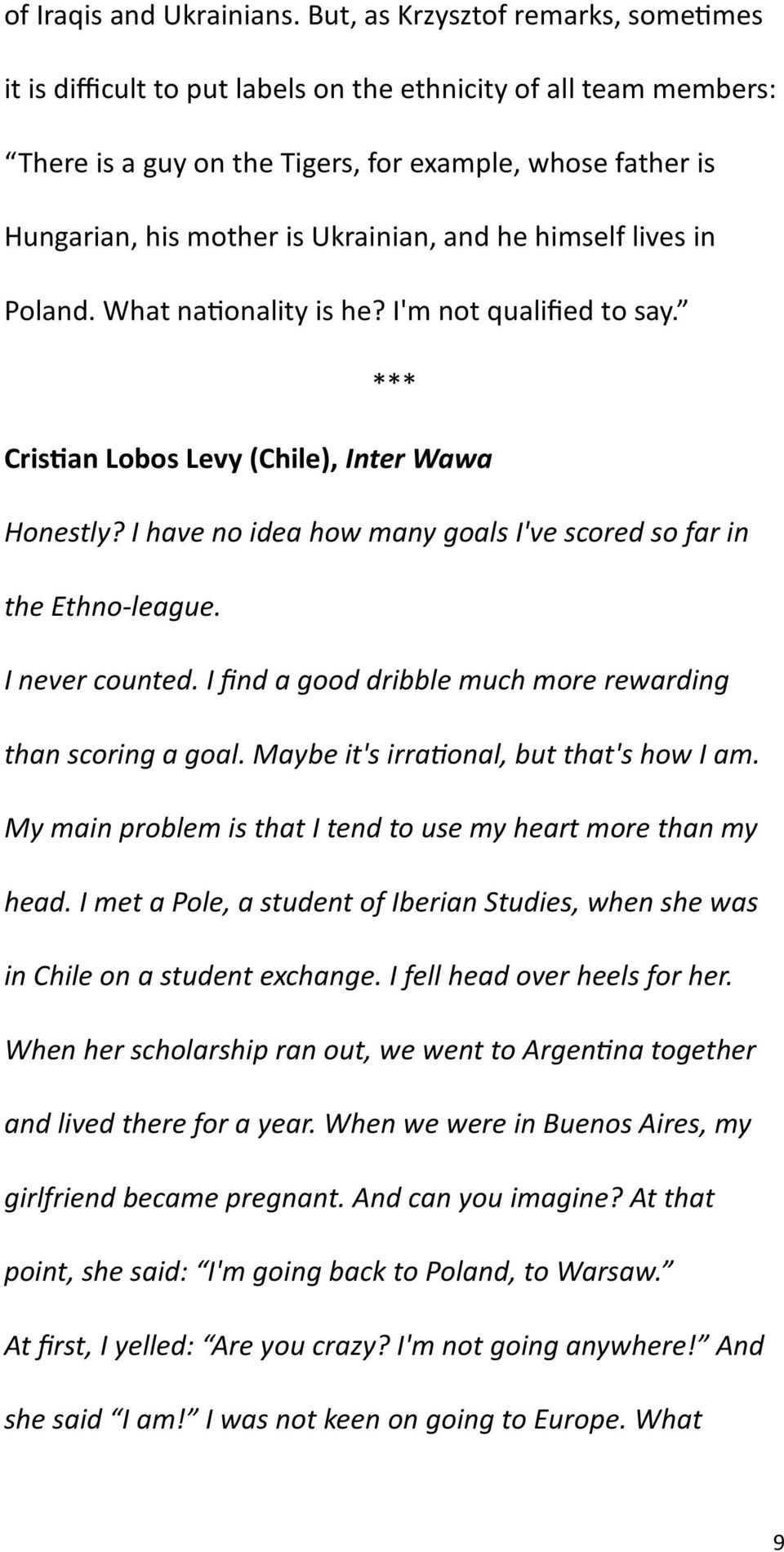 and he himself lives in Poland. What nationality is he? I'm not qualified to say. *** Cristian Lobos Levy (Chile), Inter Wawa Honestly?