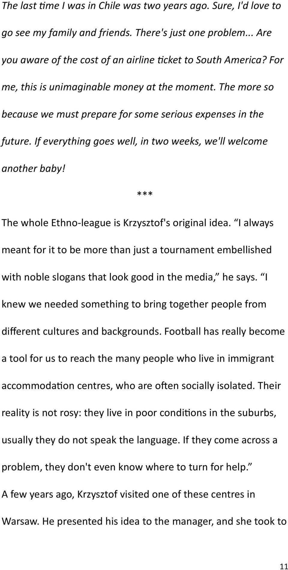 *** The whole Ethno-league is Krzysztof's original idea. I always meant for it to be more than just a tournament embellished with noble slogans that look good in the media, he says.