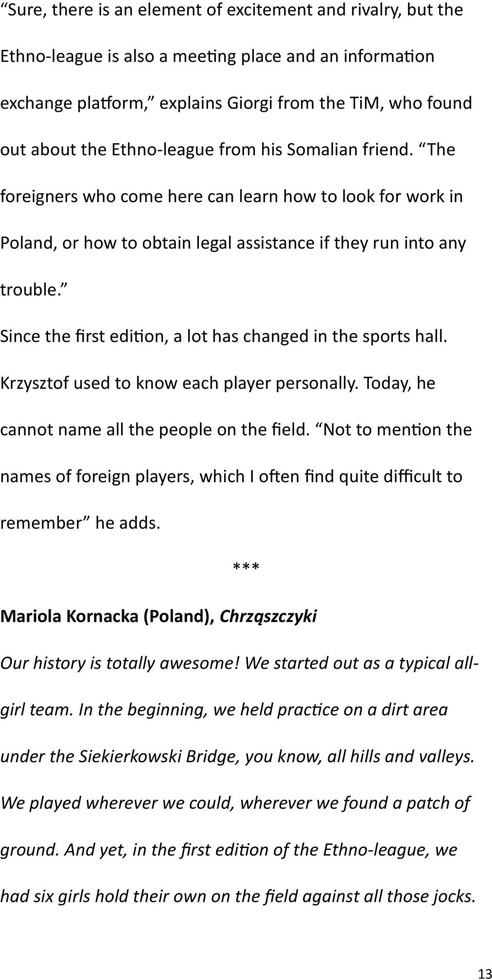 Since the first edition, a lot has changed in the sports hall. Krzysztof used to know each player personally. Today, he cannot name all the people on the field.