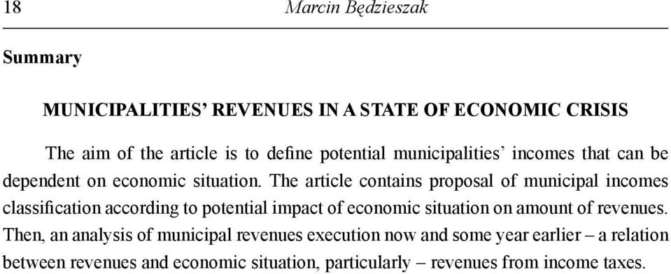 The article contains proposal of municipal incomes classification according to potential impact of economic situation on
