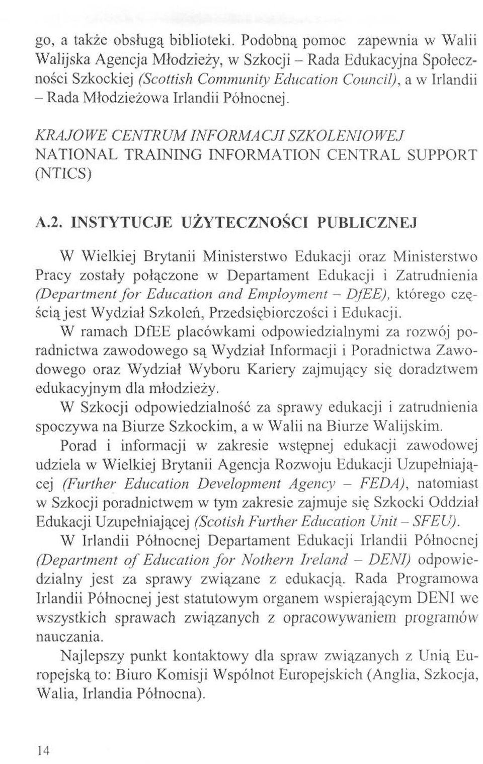 INSTYTUCJE UZYTECZNOSCI PUBLICZNE W Wielkiej Brytanii Ministerstwo Edukacji oraz M Pracy zostaly polaczone w Departament Edukacji i Za (DepartmentJor Education and Employment - DjEE),k sciajest