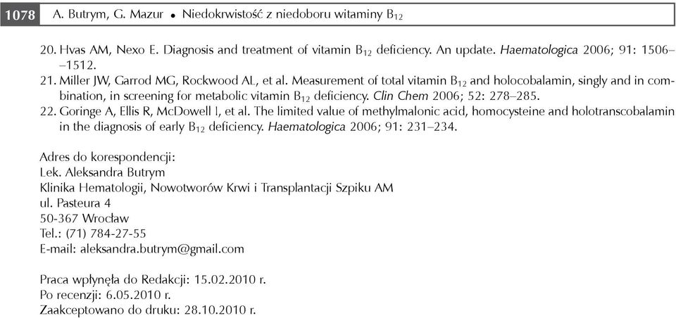 Clin Chem 2006; 52: 278 285. 22. Goringe A, Ellis R, McDowell I, et al. The limited value of methylmalonic acid, homocysteine and holotranscobalamin in the diagnosis of early B 12 deficiency.