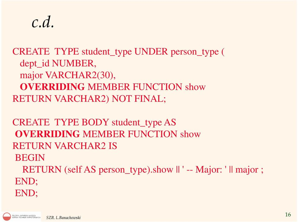 CREATE TYPE BODY student_type AS OVERRIDING MEMBER FUNCTION show RETURN