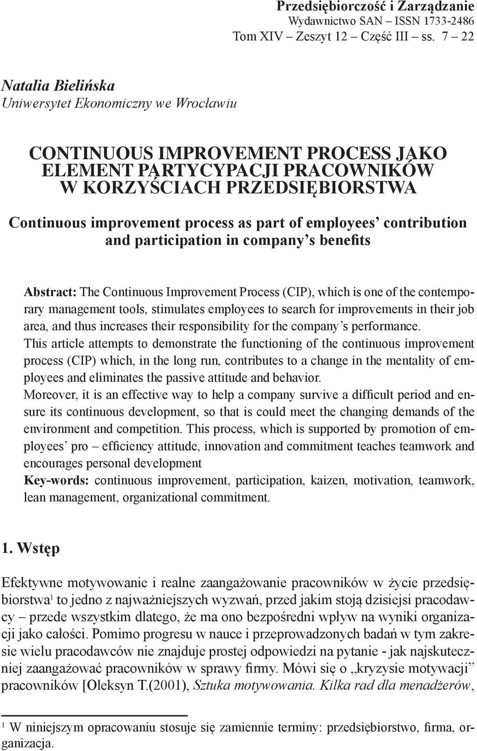 of employees contribution and participation in company s benefits Abstract: The Continuous Improvement Process (CIP), which is one of the contemporary management tools, stimulates employees to search