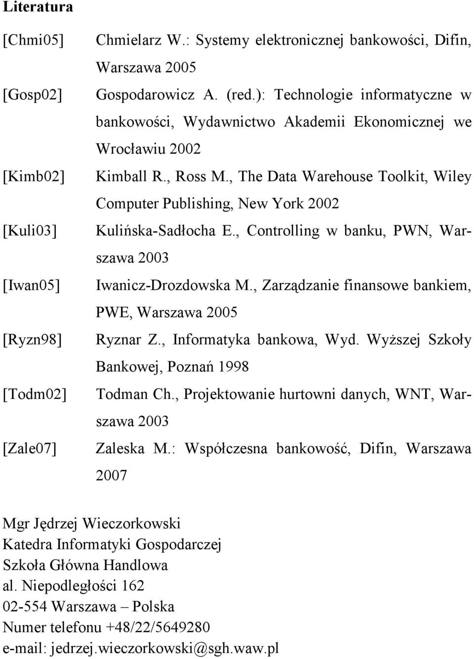 , The Data Warehouse Toolkit, Wiley Computer Publishing, New York 2002 Kulińska-Sadłocha E., Controlling w banku, PWN, Warszawa 2003 Iwanicz-Drozdowska M.
