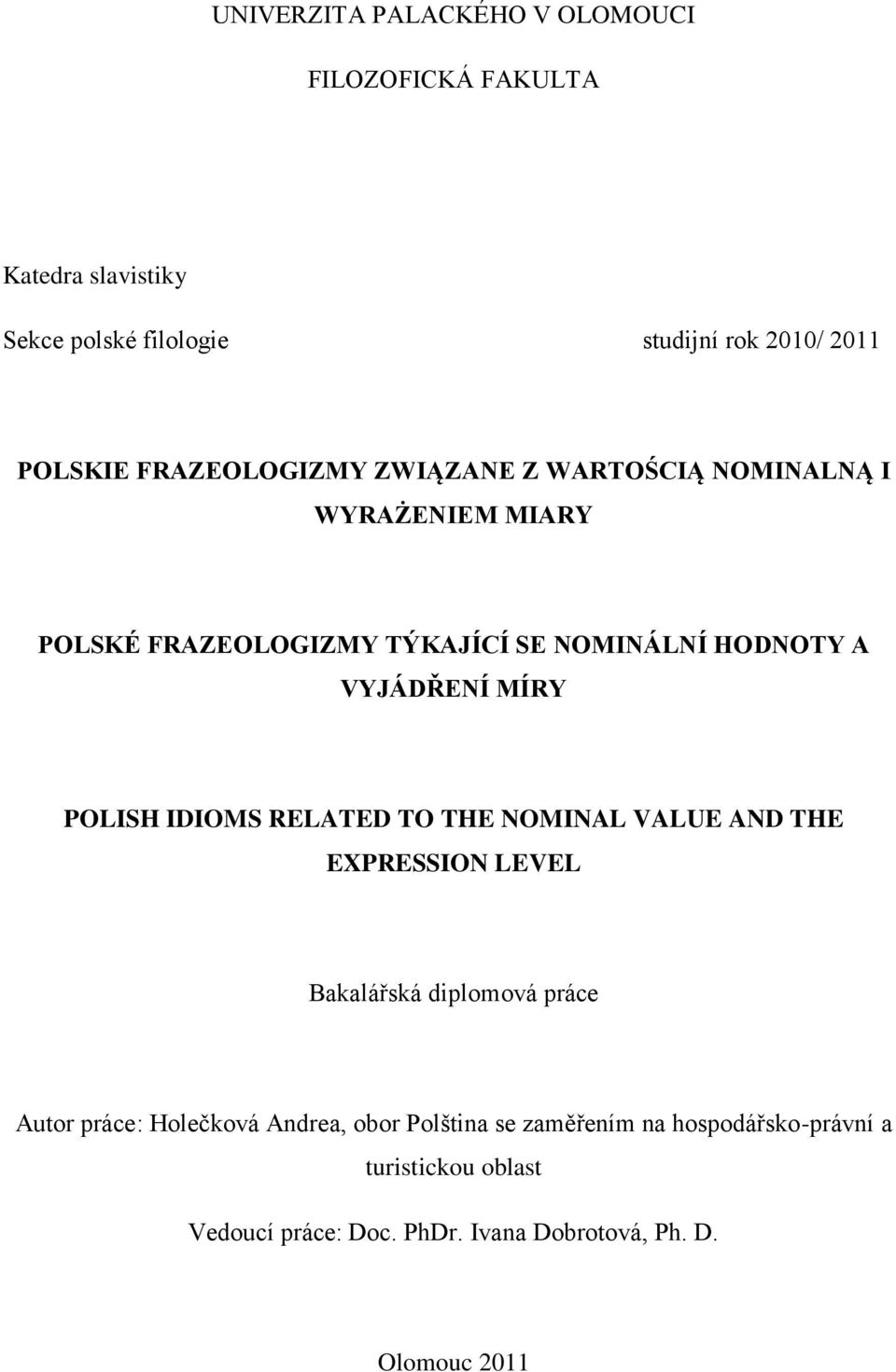 MÍRY POLISH IDIOMS RELATED TO THE NOMINAL VALUE AND THE EXPRESSION LEVEL Bakalářská diplomová práce Autor práce: Holečková