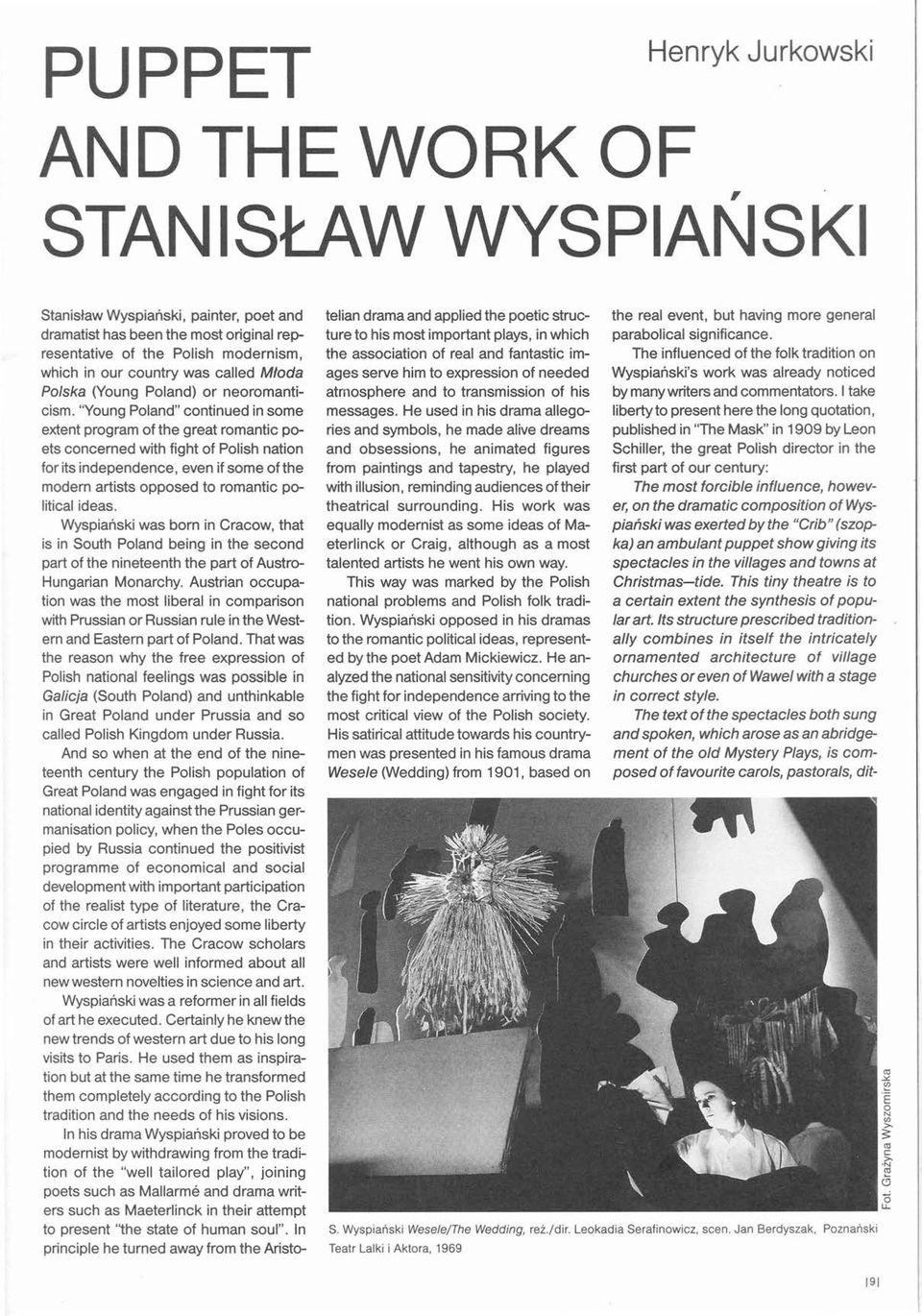 """Young Poland"" continued in some extent program ot the great romantic poets concerned with tight ot Polish nation tor its independence, even it some ot the modern artists opposed to ramantic"