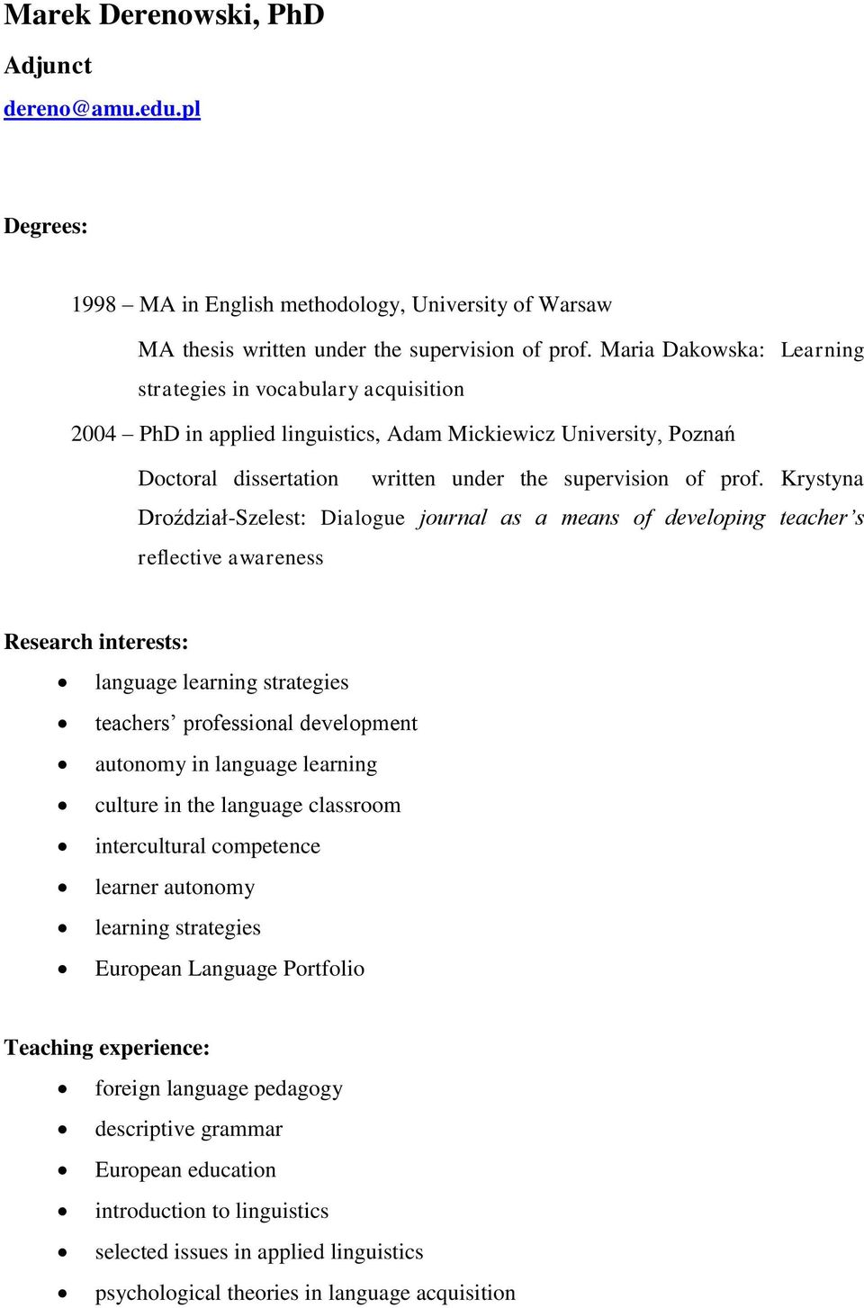 Krystyna Droździał-Szelest: Dialogue journal as a means of developing teacher s reflective awareness Research interests: language learning strategies teachers professional development autonomy in