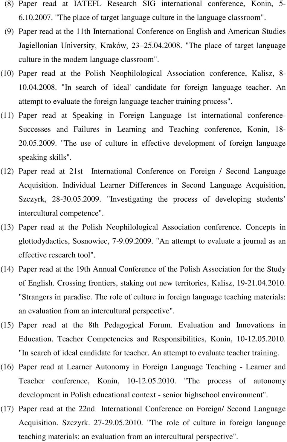 """The place of target language culture in the modern language classroom"". (10) Paper read at the Polish Neophilological Association conference, Kalisz, 8-10.04.2008."