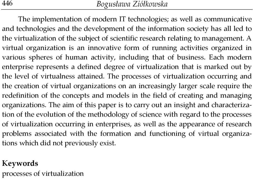 A virtual organization is an innovative form of running activities organized in various spheres of human activity, including that of business.