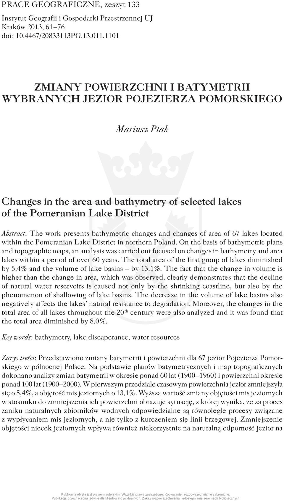 presents bathymetric changes and changes of area of 67 lakes located within the Pomeranian Lake District in northern Poland.