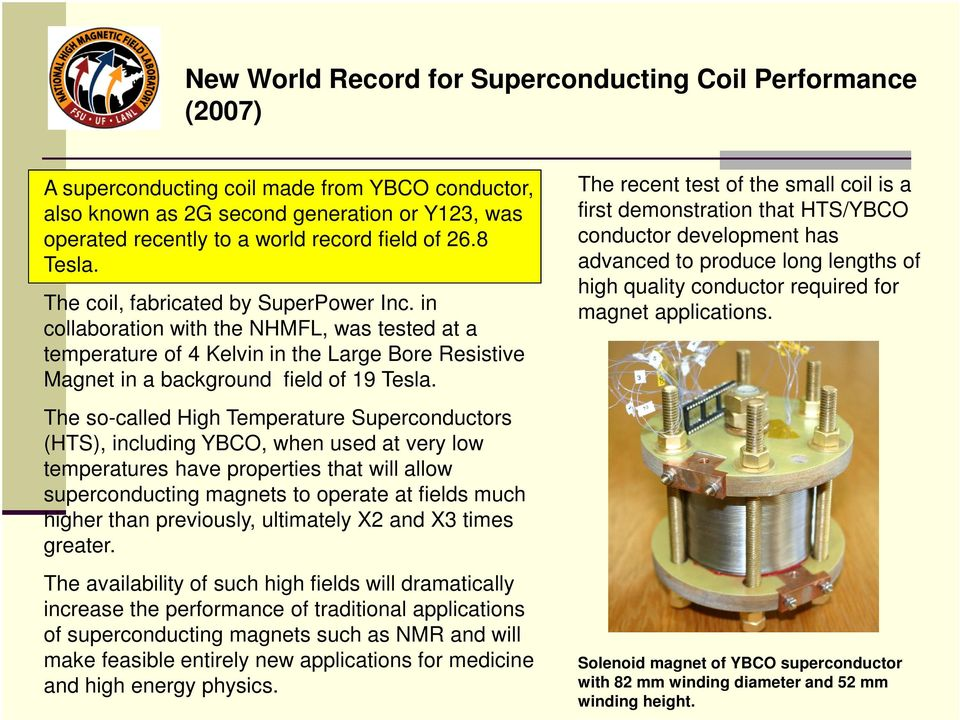 The so-called High Temperature Superconductors (HTS), including YBCO, when used at very low temperatures have properties that will allow superconducting magnets to operate at fields much higher than