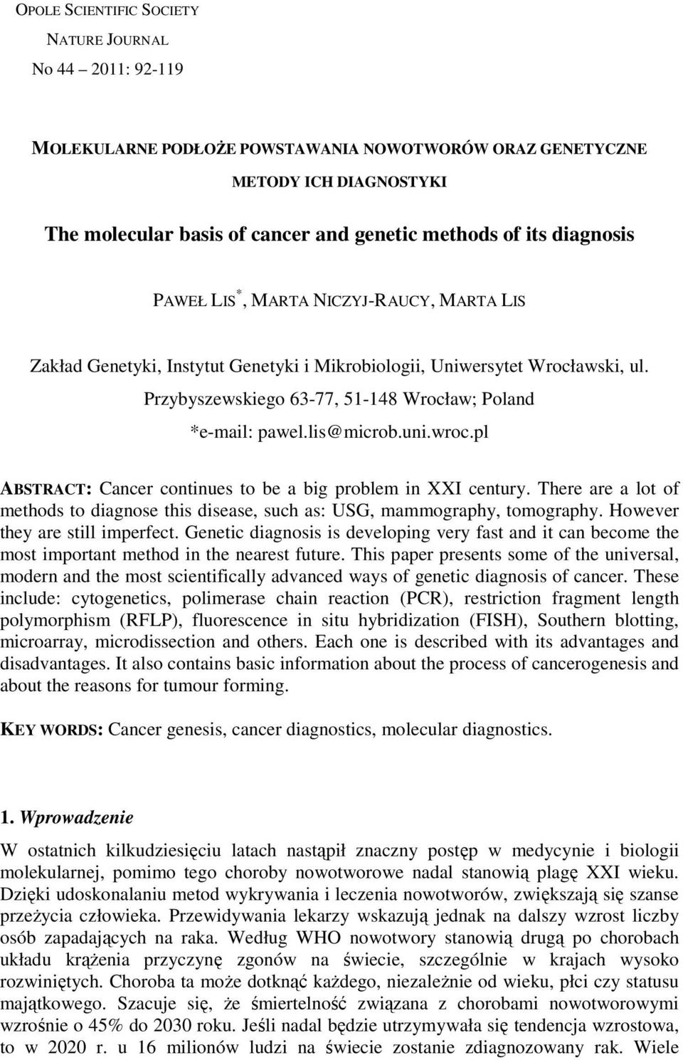 lis@microb.uni.wroc.pl ABSTRACT: Cancer continues to be a big problem in XXI century. There are a lot of methods to diagnose this disease, such as: USG, mammography, tomography.