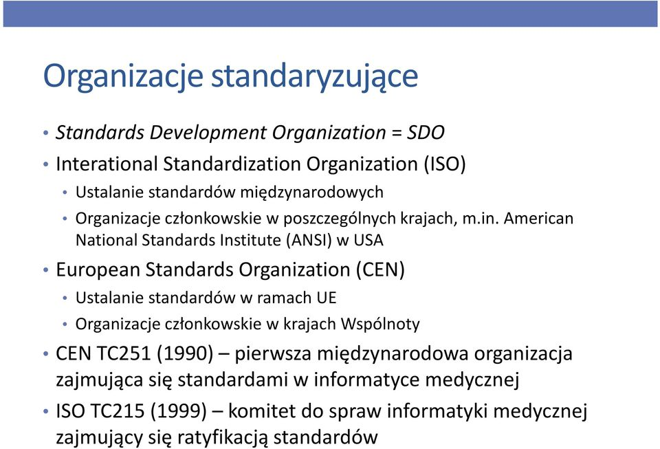 American National Standards Institute(ANSI) w USA European Standards Organization (CEN) Ustalanie standardów w ramach UE Organizacje