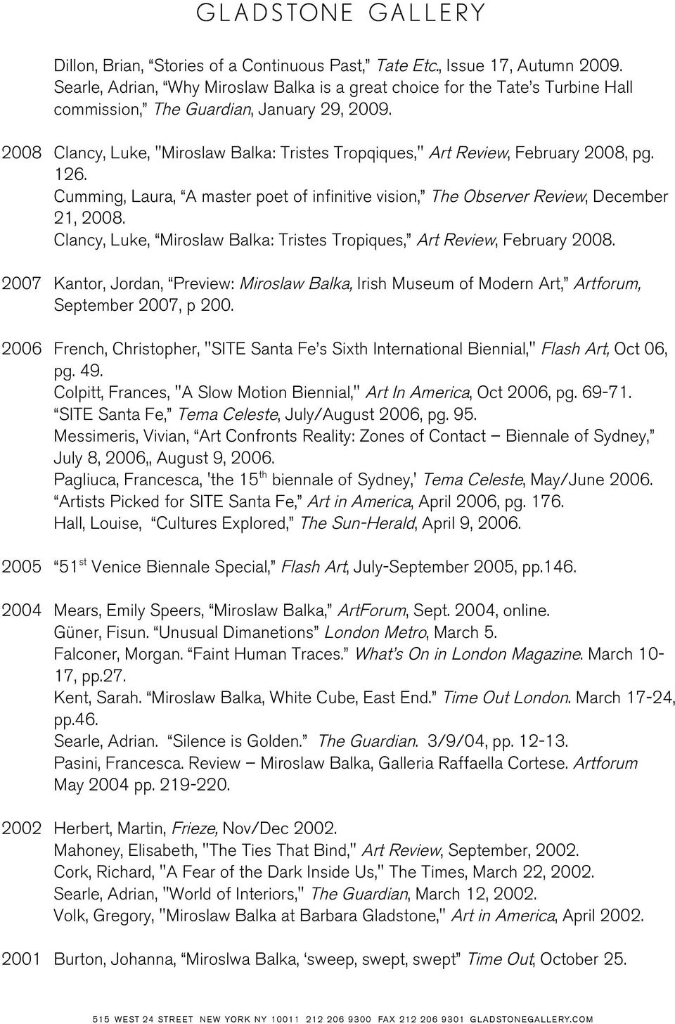 "2008 Clancy, Luke, ""Miroslaw Balka: Tristes Tropqiques,"" Art Review, February 2008, pg. 126. Cumming, Laura, A master poet of infinitive vision, The Observer Review, December 21, 2008."