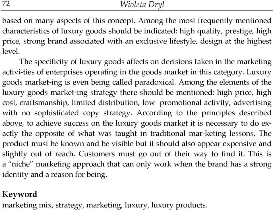 level. The specificity of luxury goods affects on decisions taken in the marketing activi-ties of enterprises operating in the goods market in this category.
