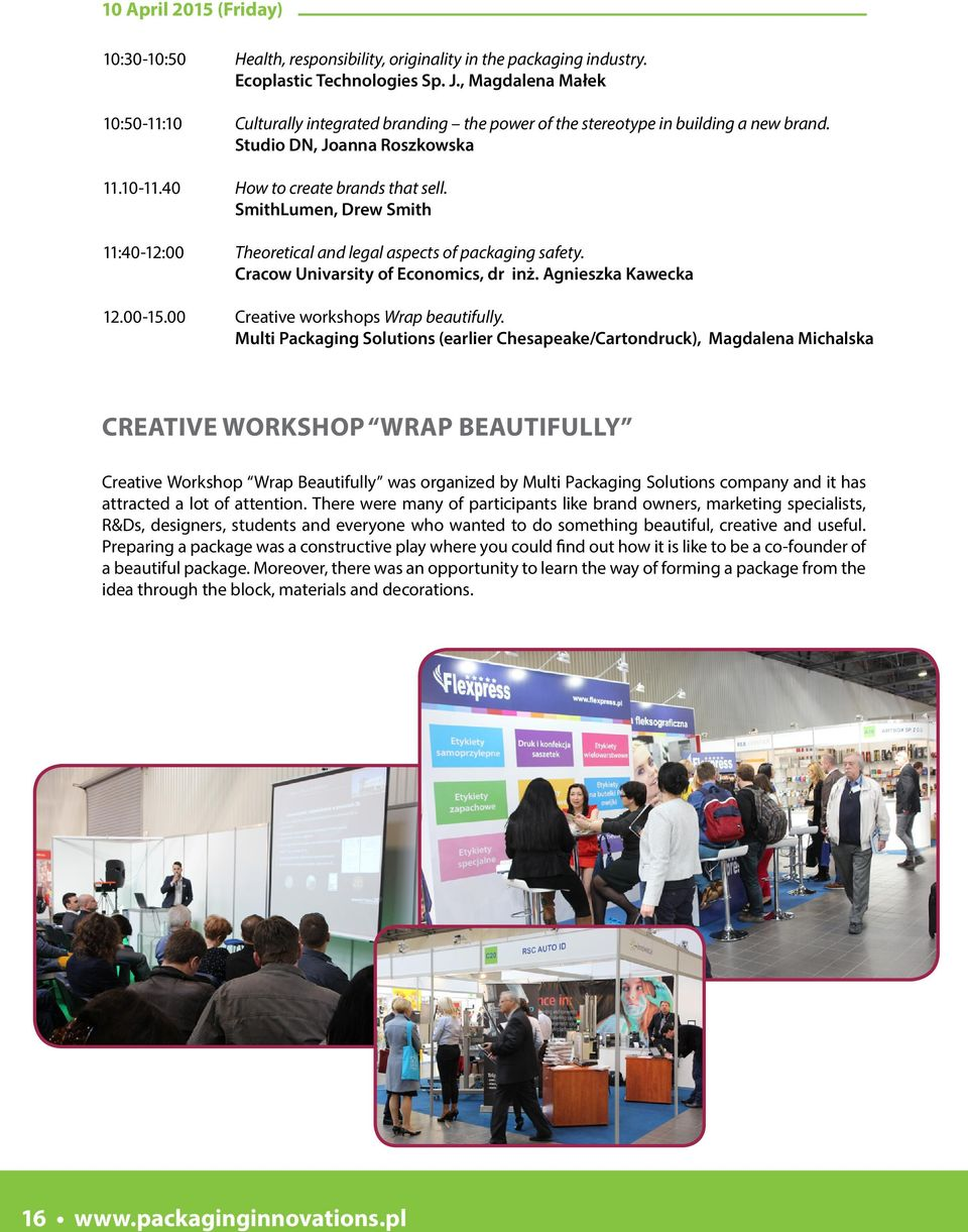 SmithLumen, Drew Smith 11:40-12:00 Theoretical and legal aspects of packaging safety. Cracow Univarsity of Economics, dr inż. Agnieszka Kawecka 12.00-15.00 Creative workshops Wrap beautifully.