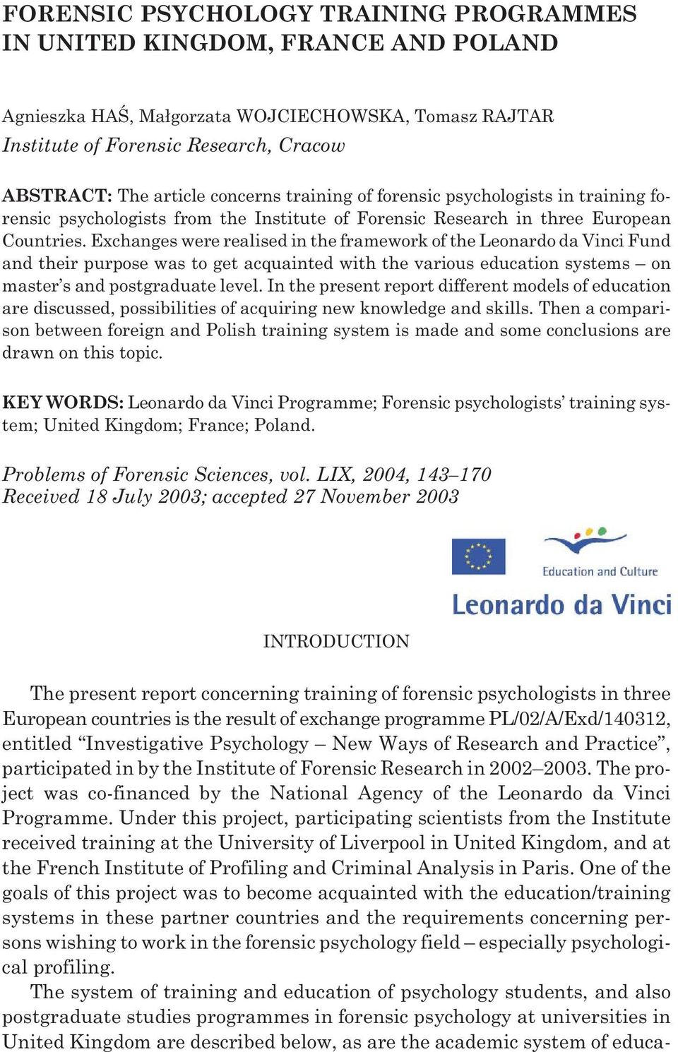 Exchanges were realised in the framework of the Leonardo da Vinci Fund and their purpose was to get acquainted with the various education systems on master s and postgraduate level.