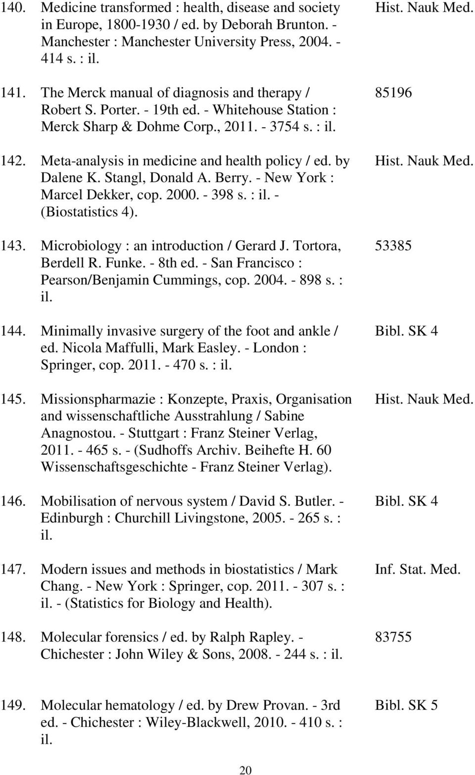by Dalene K. Stangl, Donald A. Berry. - New York : Marcel Dekker, cop. 2000. - 398 s. : il. - (Biostatistics 4). 143. Microbiology : an introduction / Gerard J. Tortora, Berdell R. Funke. - 8th ed.