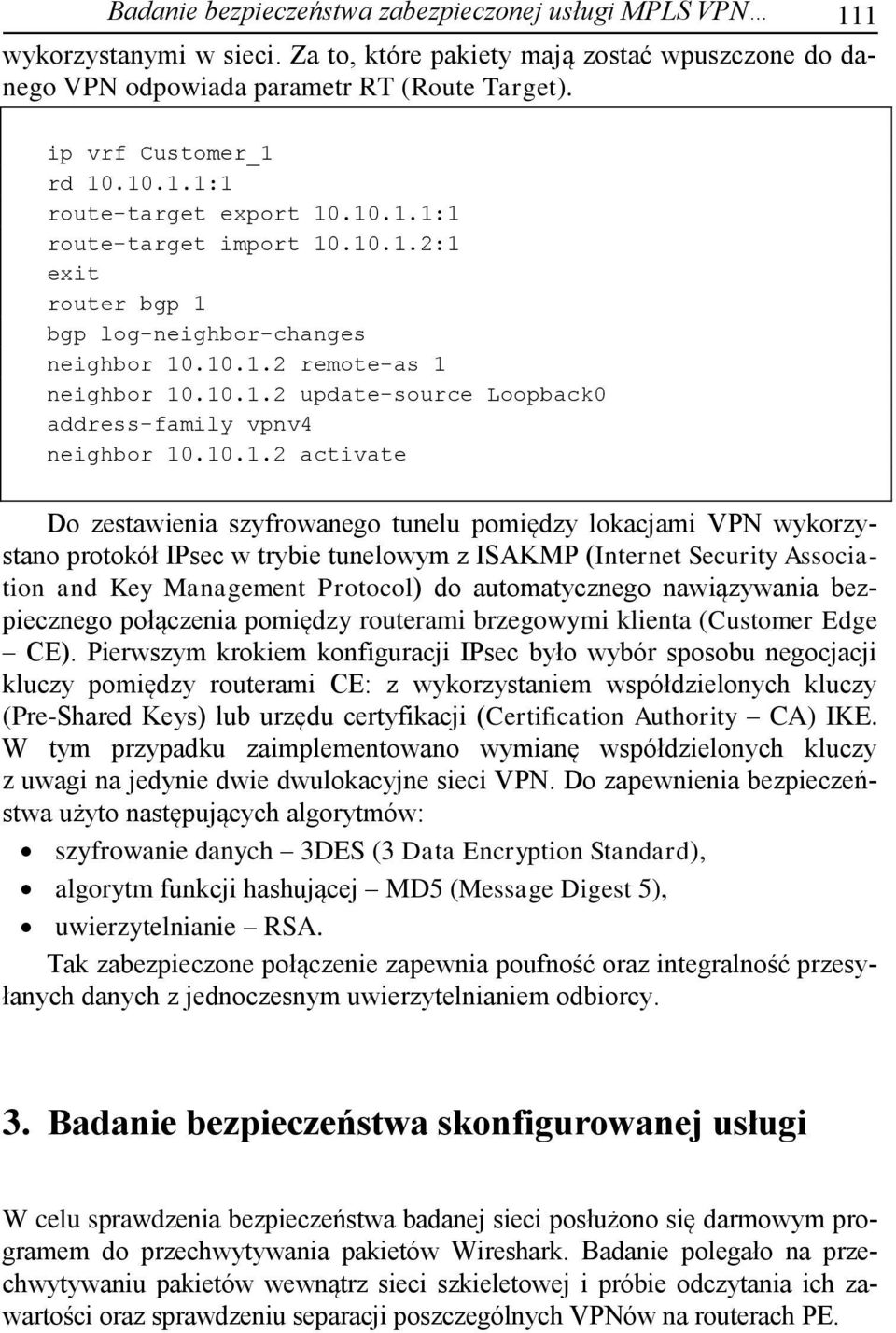 10.1.2 activate Do zestawienia szyfrowanego tunelu pomiędzy lokacjami VPN wykorzystano protokół IPsec w trybie tunelowym z ISAKMP (Internet Security Association and Key Management Protocol) do
