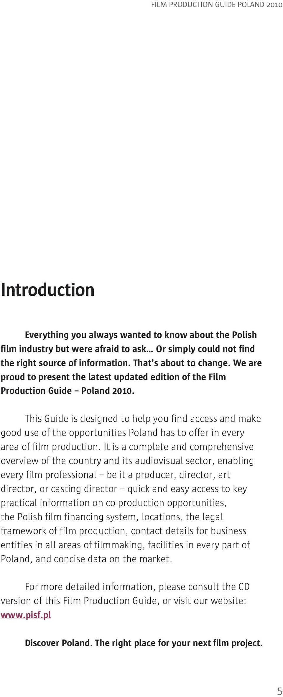 This Guide is designed to help you find access and make good use of the opportunities Poland has to offer in every area of film production.