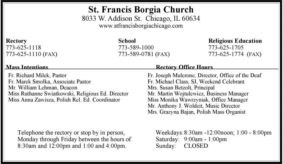 Marek Smolka, Associate Pastor Mr. William Lehman, Deacon Miss Ruthanne Swiatkowski, Religious Ed. Director Miss Anna Zawisza, Polish Rel. Ed. Coordinator Rectory Office Hours Fr.