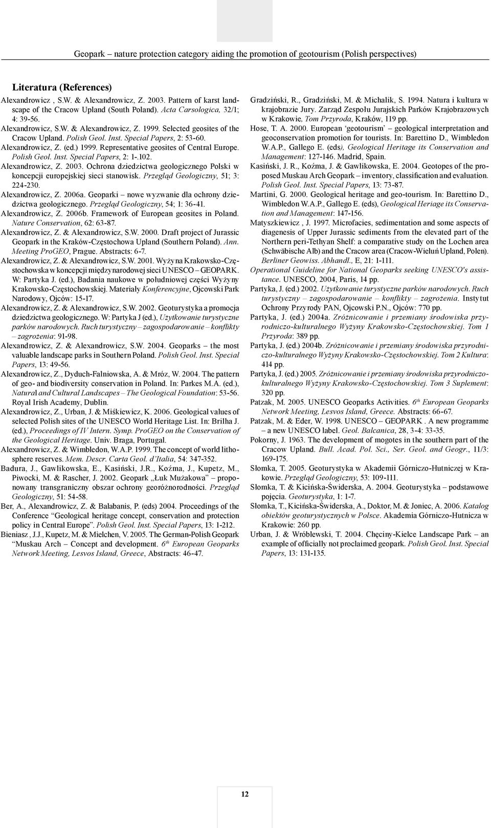 Inst. Special Papers, 2: 53-60. Alexandrowicz, Z. (ed.) 1999. Representative geosites of Central Europe. Polish Geol. Inst. Special Papers, 2: 1-.102. Alexandrowicz, Z. 2003.