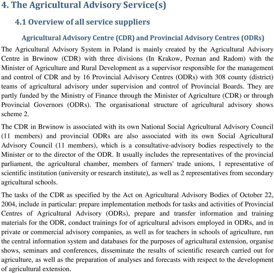 Centre in Brwinow (CDR) with three divisions (In Krakow, Poznan and Radom) with the Minister of Agriculture and Rural Development as a supervisor responsible for the management and control of CDR and