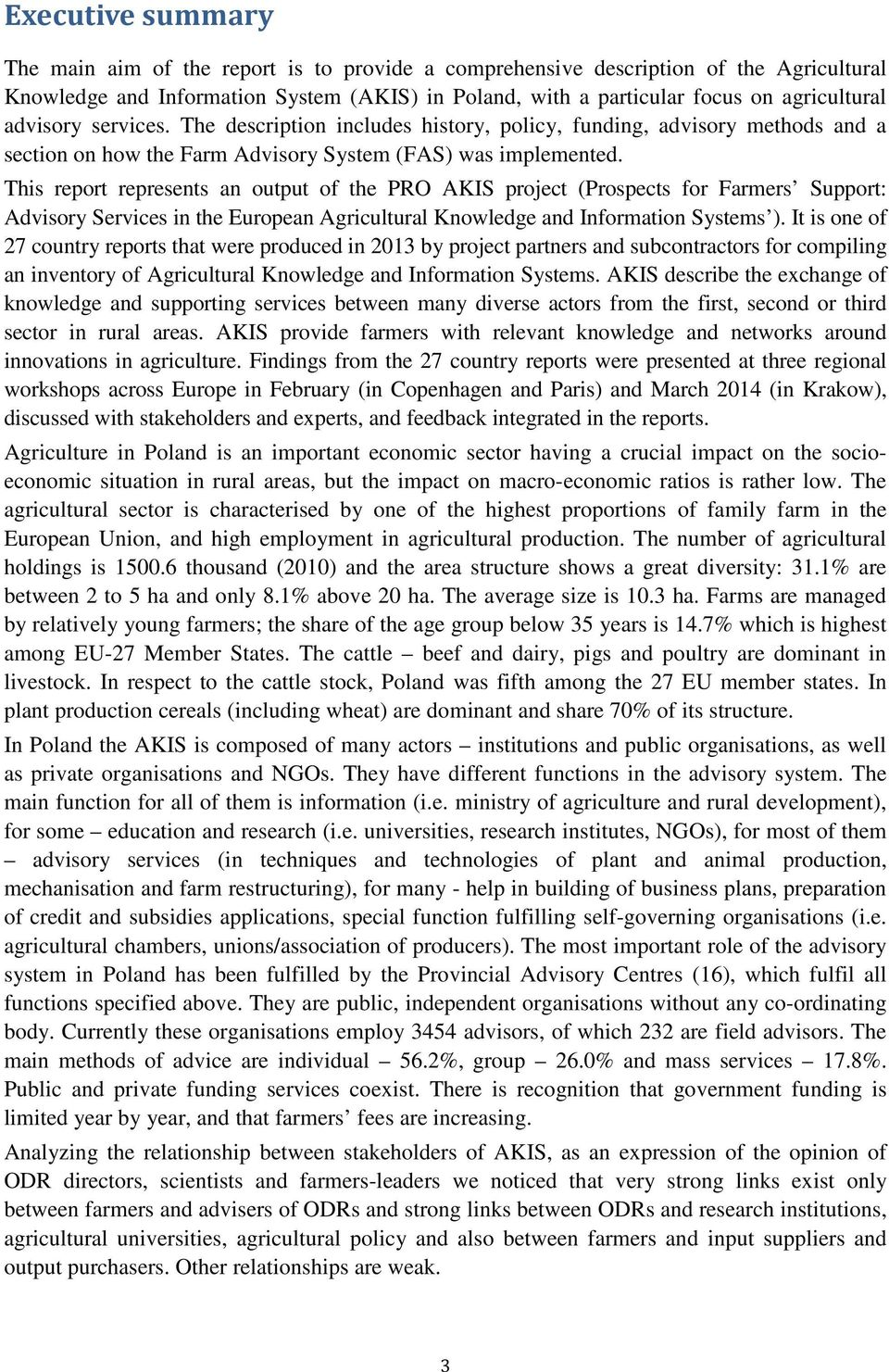 This report represents an output of the PRO AKIS project (Prospects for Farmers Support: Advisory Services in the European Agricultural Knowledge and Information Systems ).