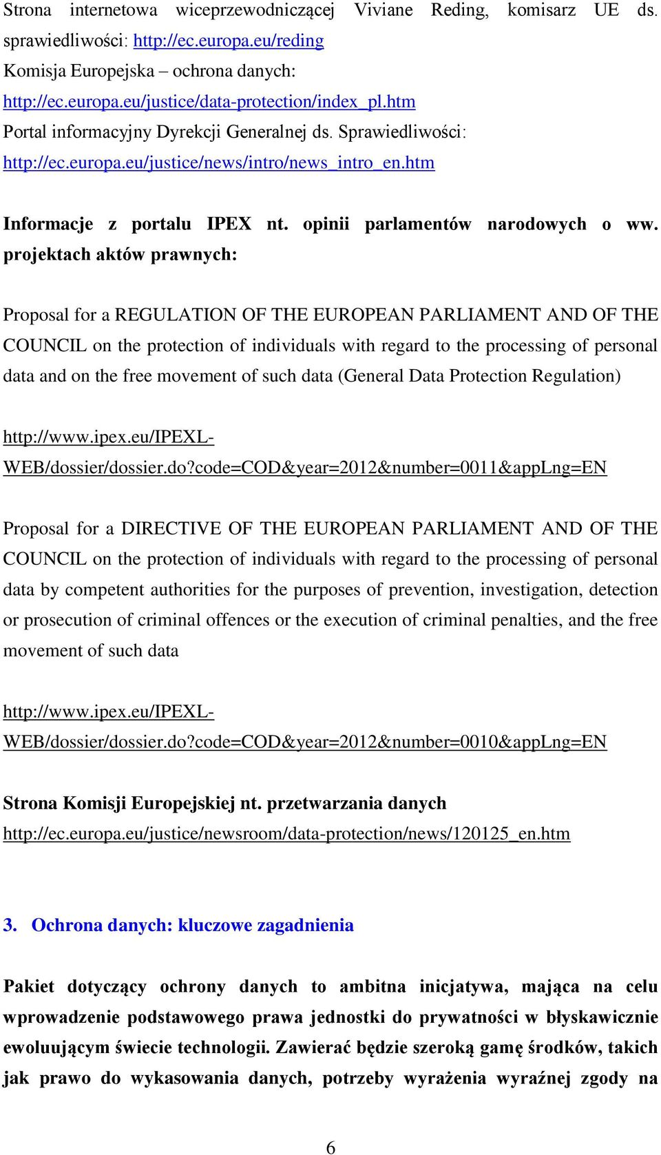 projektach aktów prawnych: Proposal for a REGULATION OF THE EUROPEAN PARLIAMENT AND OF THE COUNCIL on the protection of individuals with regard to the processing of personal data and on the free