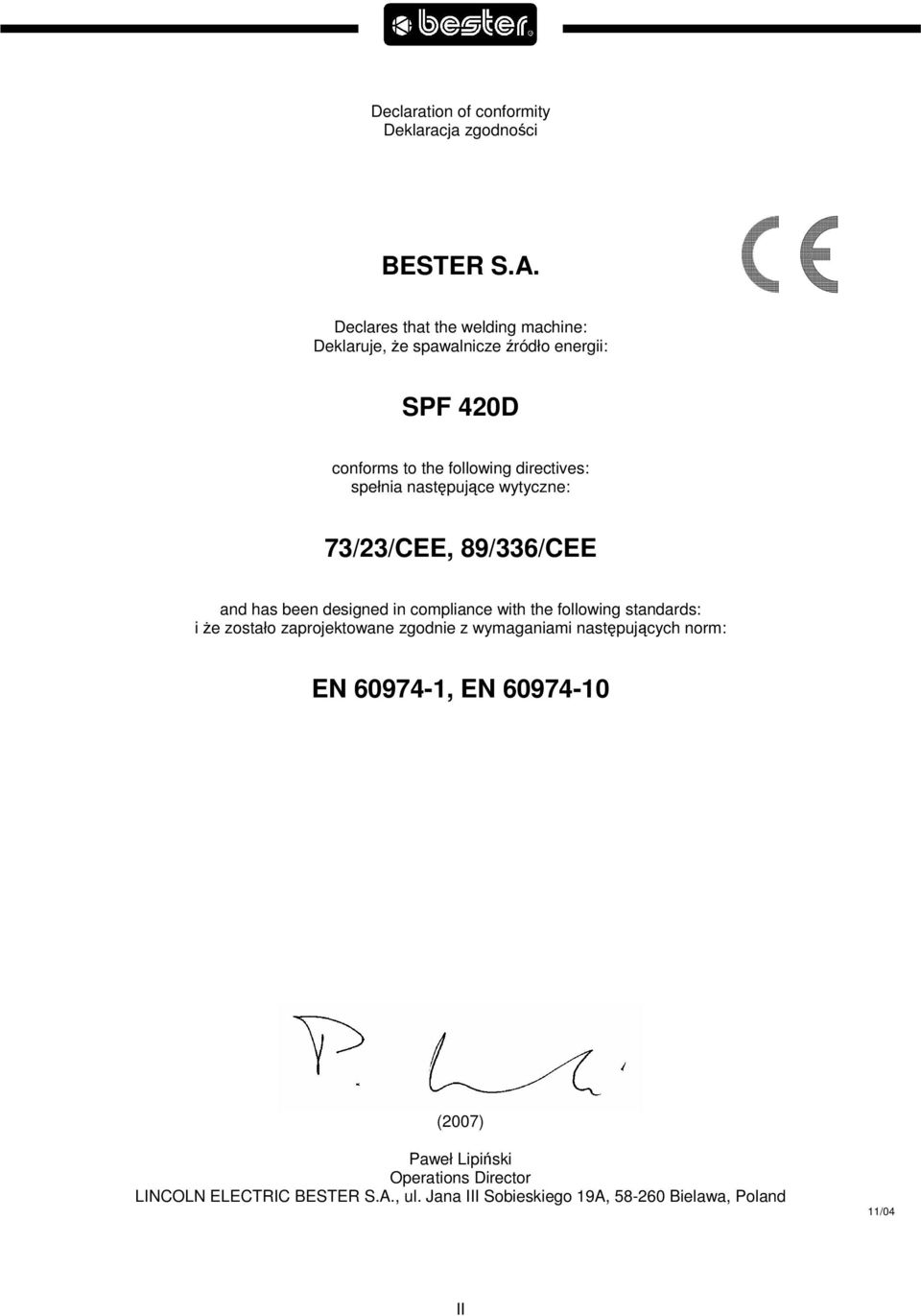 nastpujce wytyczne: 73/23/CEE, 89/336/CEE and has been designed in compliance with the following standards: i e zostało