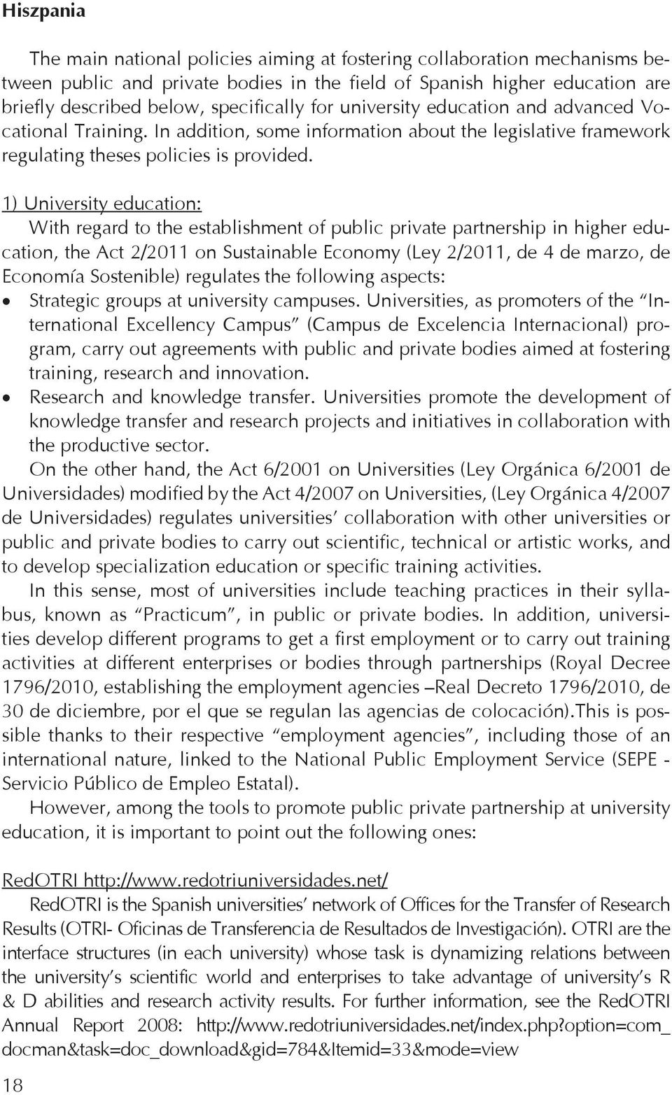 1) University education: With regard to the establishment of public private partnership in higher education, the Act 2/2011 on Sustainable Economy (Ley 2/2011, de 4 de marzo, de Economía Sostenible)