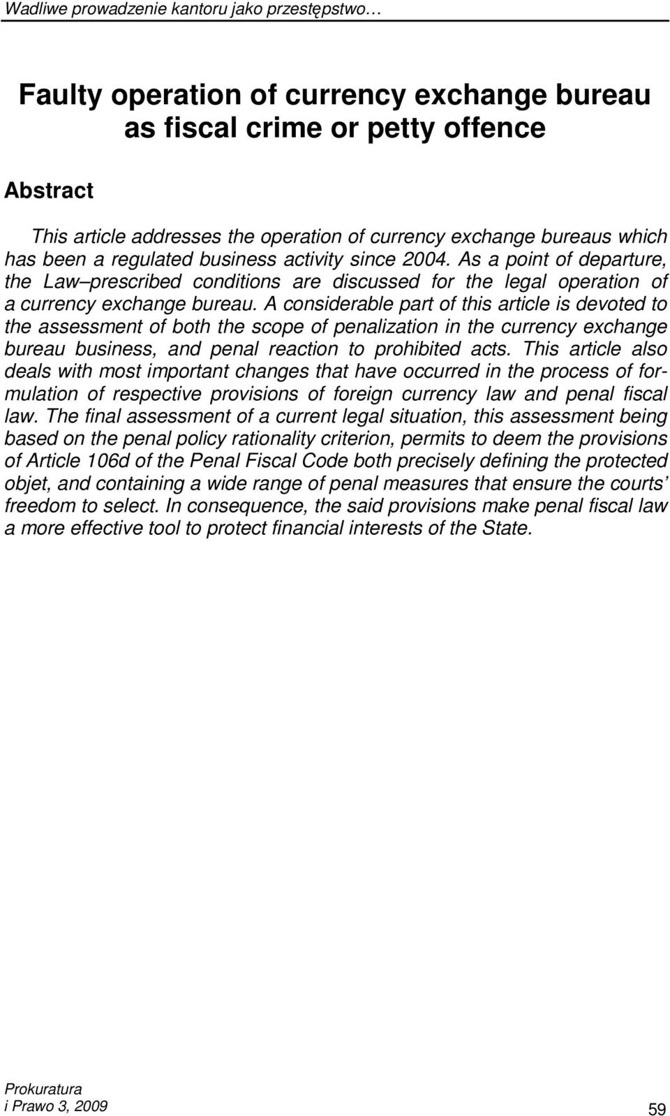 A considerable part of this article is devoted to the assessment of both the scope of penalization in the currency exchange bureau business, and penal reaction to prohibited acts.