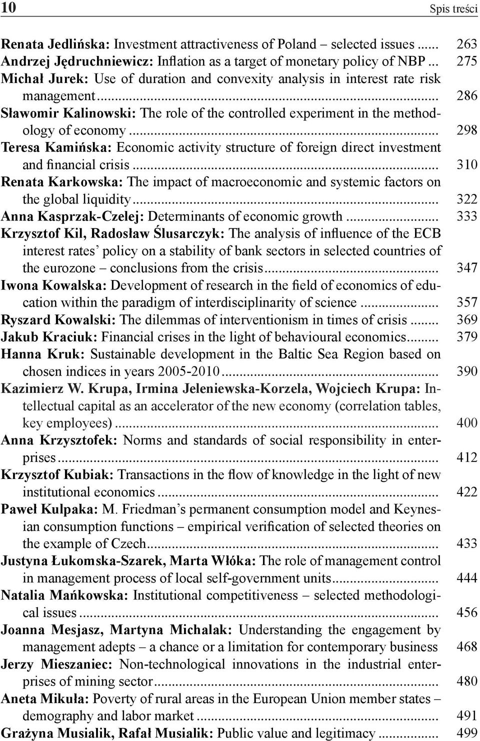 .. 298 Teresa Kamińska: Economic activity structure of foreign direct investment and financial crisis... 310 Renata Karkowska: The impact of macroeconomic and systemic factors on the global liquidity.