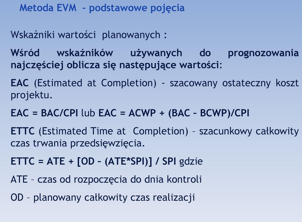 EAC = BAC/CPI lub EAC = ACWP + (BAC BCWP)/CPI ETTC (Estimated Time at Completion) szacunkowy całkowity czas trwania