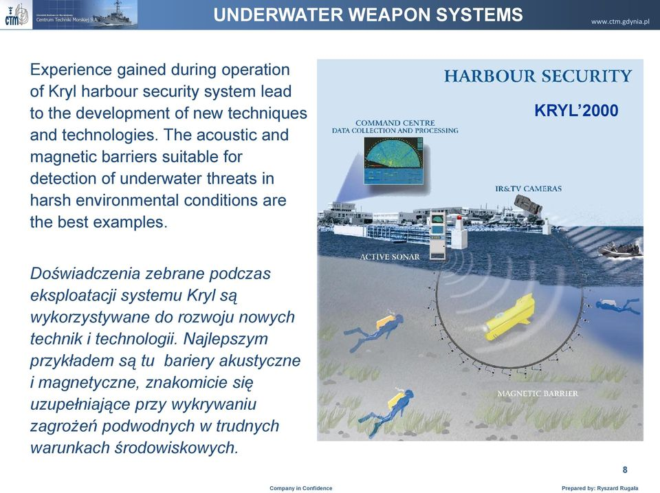 The acoustic and magnetic barriers suitable for detection of underwater threats in harsh environmental conditions are the best examples.