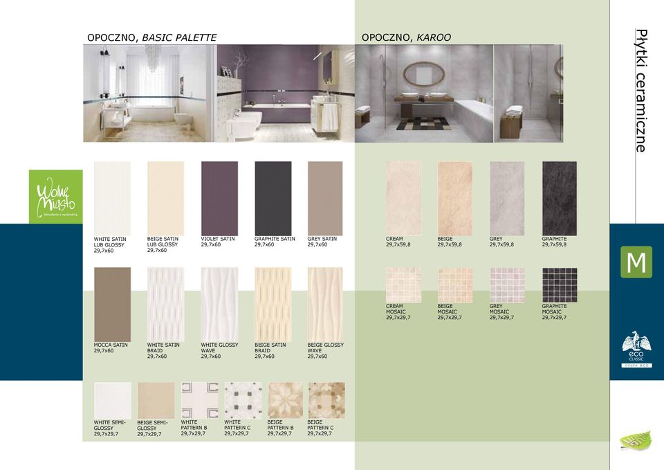 GRAPHITE MOSAIC 29,7x29,7 MOCCA SATIN 29,7x60 WHITE SATIN BRAID 29,7x60 WHITE GLOSSY WAVE 29,7x60 SATIN BRAID 29,7x60 GLOSSY WAVE 29,7x60